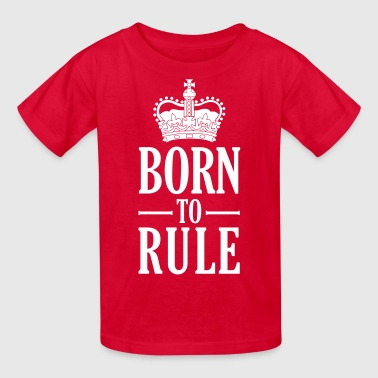 Born to rule - Kids' T-Shirt