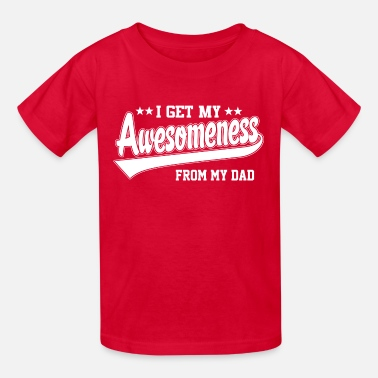 My Dad Is Awesome Awesomeness From My Dad - Kids' T-Shirt