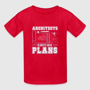 Architects Have Plans Funny Architecture - Kids' T-Shirt