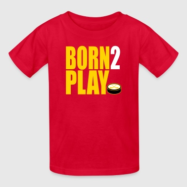 Born 2 Play Hockey - Kids' T-Shirt