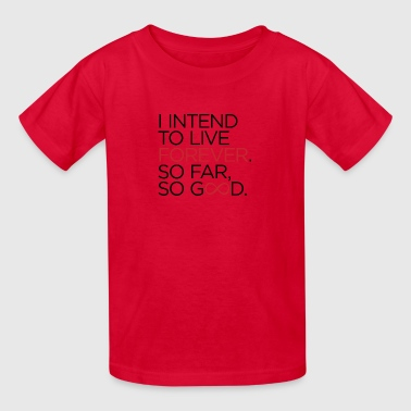 I Want To Live Forever. So Far Things Are Going We - Kids' T-Shirt