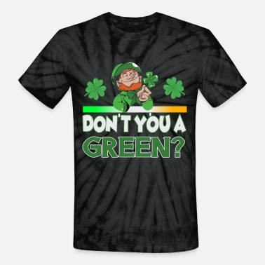 Patty St Patrick's Day Don't You A Green - Unisex Tie Dye T-Shirt
