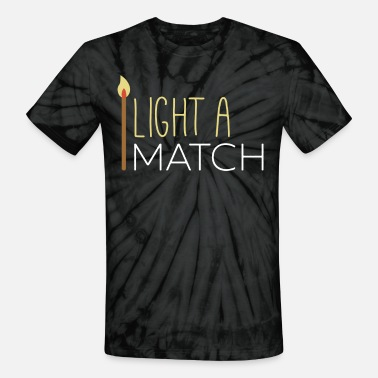 Match Matches - Light a match - Unisex Tie Dye T-Shirt
