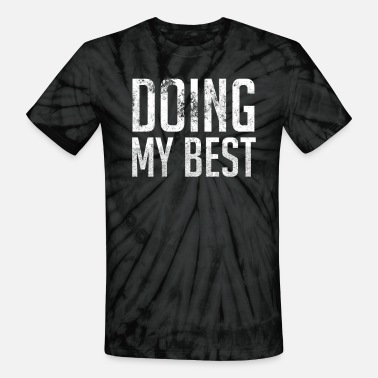 My Best Doing My Best - Unisex Tie Dye T-Shirt