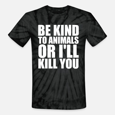 Animal Welfare Be kind to animals or I'll kill you animal welfare - Unisex Tie Dye T-Shirt
