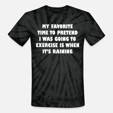 My Favorite Time Pretend Going Exercise Raining - Unisex Tie Dye T-Shirt