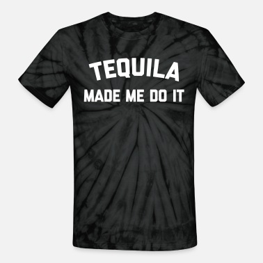 Tequila Tequila Do It Funny Quote - Unisex Tie Dye T-Shirt