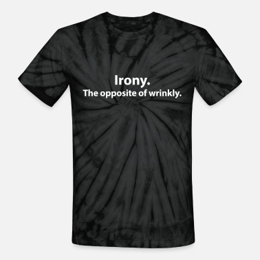 Opposite Irony. The opposite of wrinkly. - Unisex Tie Dye T-Shirt