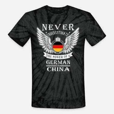Germania German in China-Never underestimate his power - Unisex Tie Dye T-Shirt