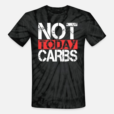 Carbs Keto Diet Not Today Carbs LCHF Diet Low Carb High - Unisex Tie Dye T-Shirt