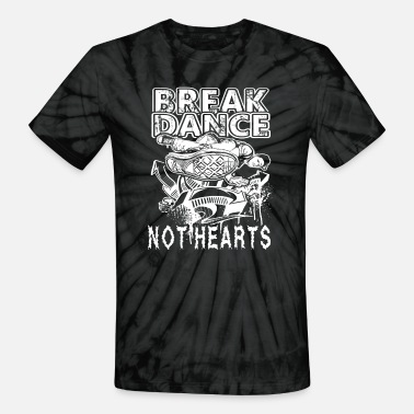 Break Dance Break Dance Shirt - Break Dance Not Hearts T Shirt - Unisex Tie Dye T-Shirt