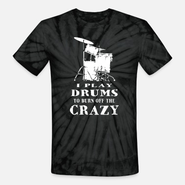I Play Drums to Burn Off the Crazy - Unisex Tie Dye T-Shirt