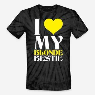 I Love My Blonde Bestie I LOVE MY BLONDE BESTIE - Unisex Tie Dye T-Shirt