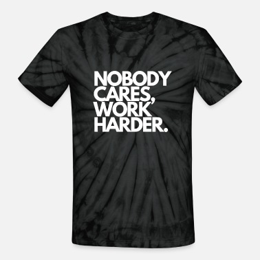Nobody Cares Work Harder quotes - Unisex Tie Dye T-Shirt
