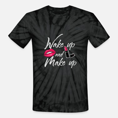 Make Up Wake up and make up - Design for Make up artist - Unisex Tie Dye T-Shirt