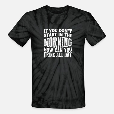 Rausch Drinker beer - If you don't start in the morning - Unisex Tie Dye T-Shirt