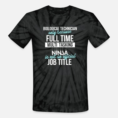 Biological Biological technician -Biological technician only - Unisex Tie Dye T-Shirt