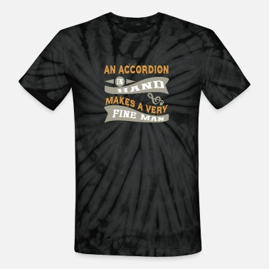Accordion Accordion in Hand Makes a Very Fine Man - Unisex Tie Dye T-Shirt
