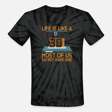 3d Life is like a 3D Printer I 3D Print GCode Nerdy - Unisex Tie Dye T-Shirt