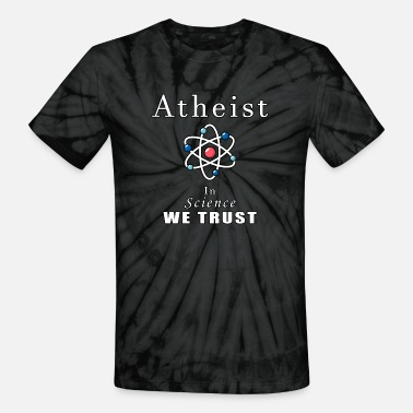 atheist in science we trust - Unisex Tie Dye T-Shirt