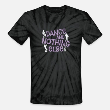 Performance Dancing Dance And Nothing Else - Unisex Tie Dye T-Shirt