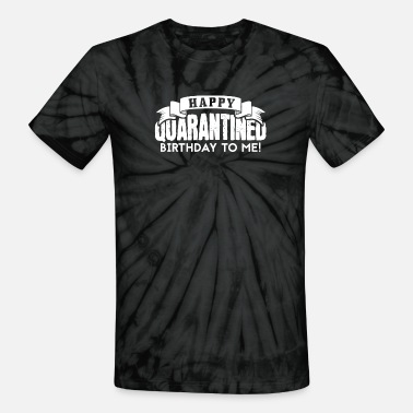 Happy Quarantined Birthday to me - Unisex Tie Dye T-Shirt