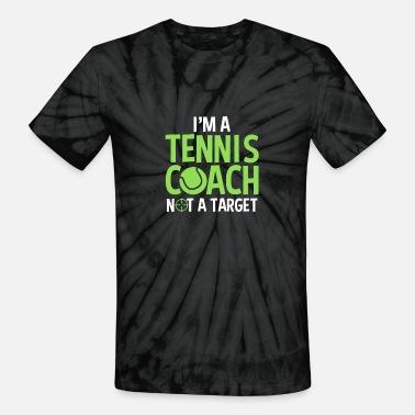 53b9204b Tennis Coach Not A Target Instructor Funny Saying - Unisex Tie Dye T-Shirt