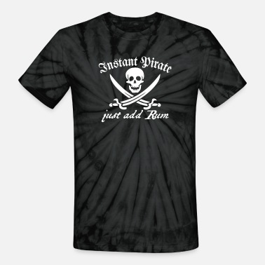 Instant Instant Pirate Just Add Rum - Unisex Tie Dye T-Shirt