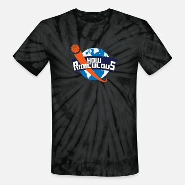 Ridiculous HOW RIDICULOUS 01 - Unisex Tie Dye T-Shirt