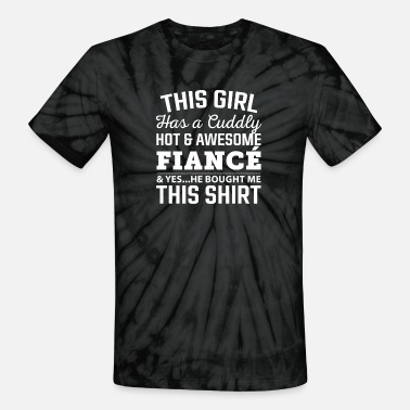 Army Fiance Fiance - This girl has a cuddly awesome fiance - Unisex Tie Dye T-Shirt