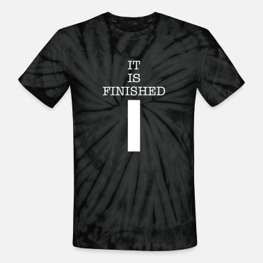 Finished It is Finished - Unisex Tie Dye T-Shirt