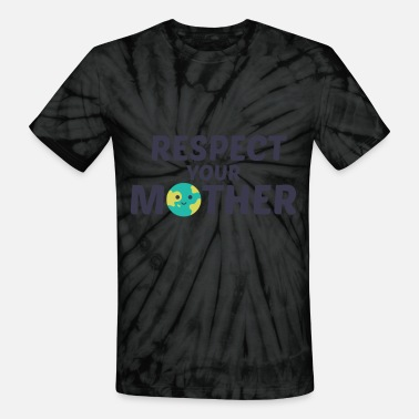 respect your mother earth - Unisex Tie Dye T-Shirt