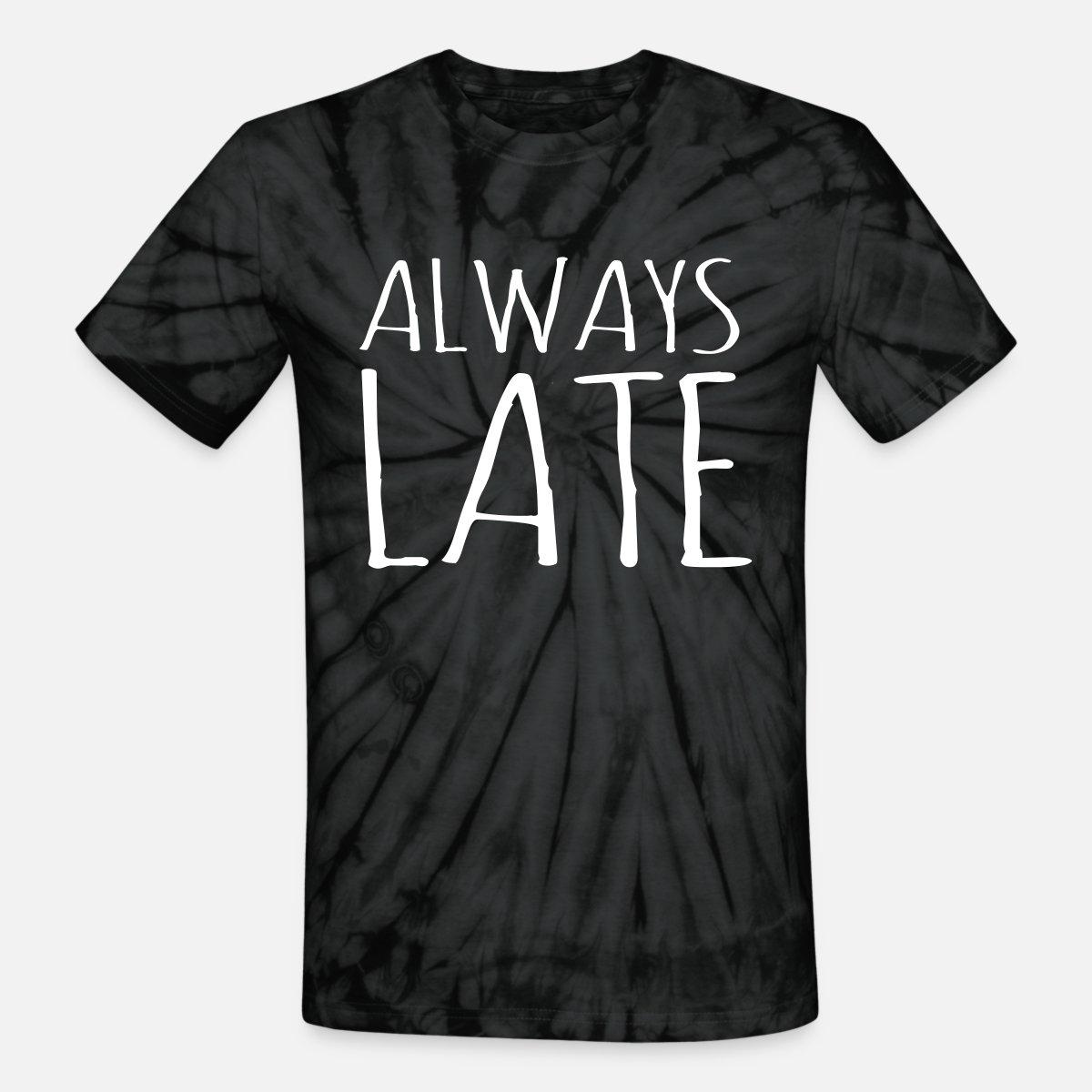 Always Late' Unisex Tie Dye T Shirt   Spreadshirt