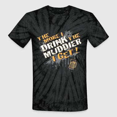 Mudding Mud Drinking - Unisex Tie Dye T-Shirt