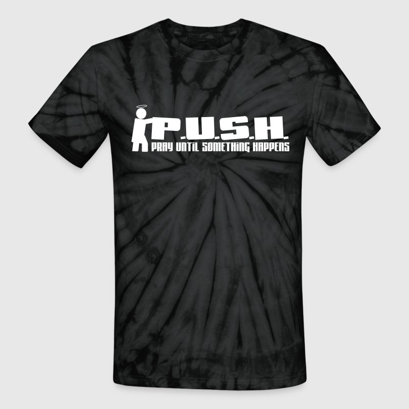 P.U.S.H. - Pray Until Something Happens - Unisex Tie Dye T-Shirt