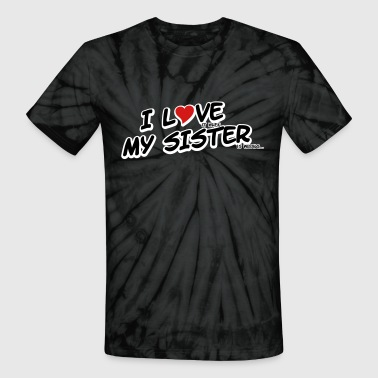 I LOVE it when MY SISTER is wrong - Unisex Tie Dye T-Shirt