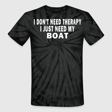 Mind Body Soul I DON'T NEED THERAPY. I JUST NEED MY BOAT. - Unisex Tie Dye T-Shirt