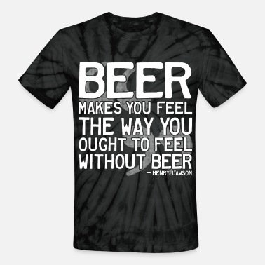 345e40cd1 Henry Lawson Beer Quote - Unisex Tie Dye T-Shirt
