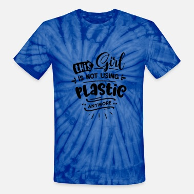 Global This Girl is not using plastic - Unisex Tie Dye T-Shirt