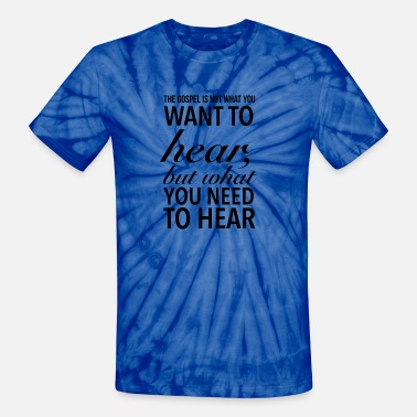 Gospel Gospel That What You Need To Hear - Unisex Tie Dye T-Shirt
