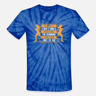 13.5 Funny Runner I'm Sorry If I Don't Smile Or Wave - Unisex Tie Dye T-Shirt