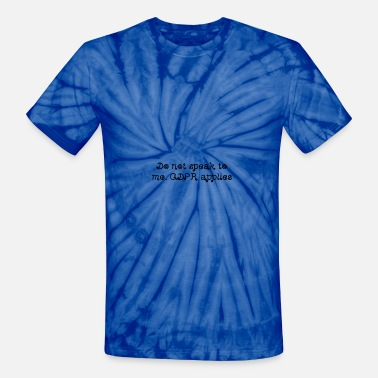 Do not speak to me. GDPR applies Data Protest - Unisex Tie Dye T-Shirt