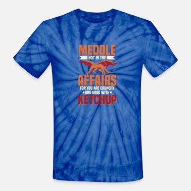 Meddle Not Meddle Not In The Affairs of Dragons - Unisex Tie Dye T-Shirt