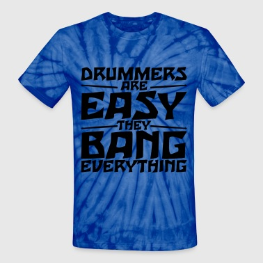 Drummers are easy. They bang everything. - Unisex Tie Dye T-Shirt