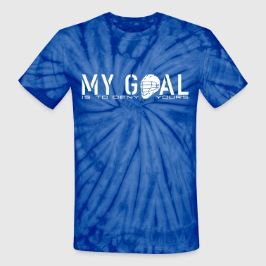 Hockey Goalie My Goal Is To Deny Yours (LAX) - Unisex Tie Dye T-Shirt