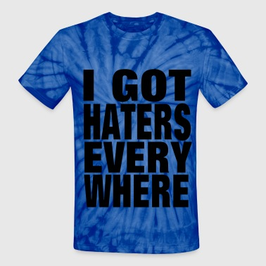 I GOT HATERS EVERYWHERE - Unisex Tie Dye T-Shirt
