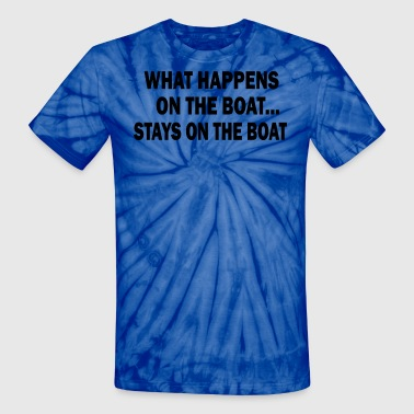 Happens At The Boat What happens on the boat... STAYS on the boat - Unisex Tie Dye T-Shirt
