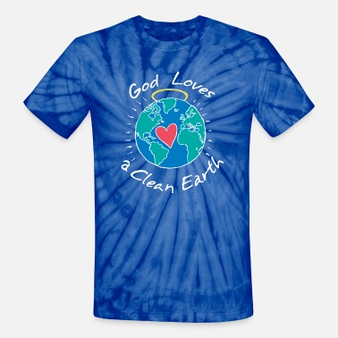 Clean Earth God Loves a Clean Earth - Unisex Tie Dye T-Shirt