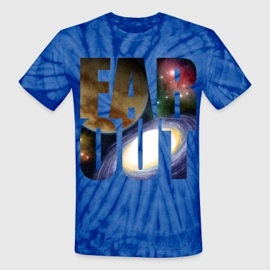 FAR OUTER SPACE - Unisex Tie Dye T-Shirt