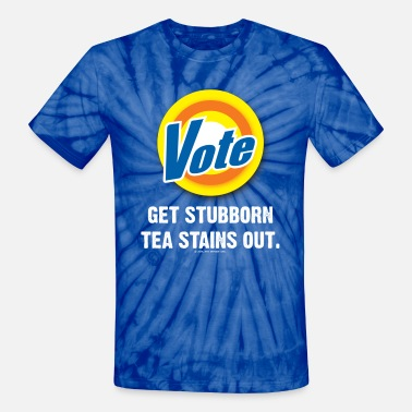 Get Out The Vote VOTE Get Stubborn Tea Stains Out - Unisex Tie Dye T-Shirt